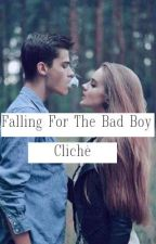 Falling For The Bad Boy-Cliché by DreamerForLife15_