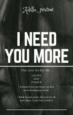 I Need You More [END] by Adilla_pratiwi