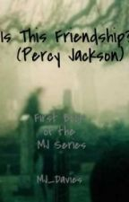 Is This Friendship? (Percy Jackson) by MJ_Davies