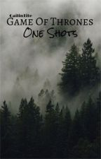 GAME OF THRONES | one shots by CailinTite