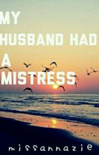My husband had a misstres by MissAnnaZie