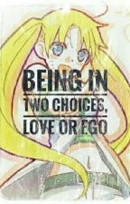 Being in two choices, Love or Ego by UchihaAtsuko
