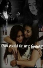 You Could Be My Fantasy by Lovemusic211
