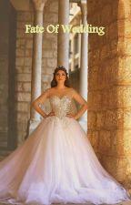 Fate Of Wedding by ladyyn