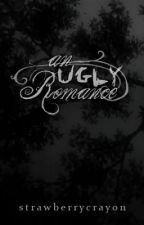 An Ugly Romance by strawberrycrayon