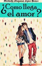 ¿Como llega el amor? by ItzaYanalOpez