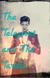 The Teleport and The Tardis {Doctor Who FanFiction} by thatlittlefreak