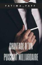 Chantage d'un puissant Milliardaire. (Tome1) by fatilix