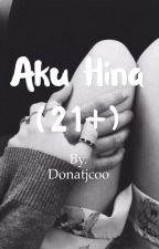 Aku Hina (21+) by donatjcoo