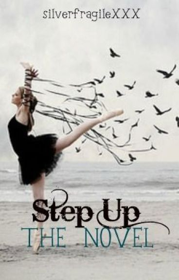 Step Up : The Novel by SilverFragilexxx