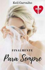 Finalmente e para Sempre - Livro 02 by KellCarvalho2