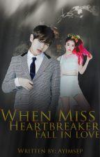 When Ms. Heart Breaker Fall in Love (SEMI HIATUS)  (On-Going) #Bookof2k17 by Ayimsep