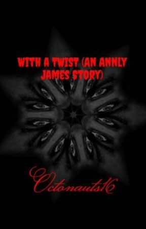 With a TWIST (An Annly James Story) by Octonauts16