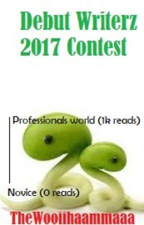 Debut Writers of 2017 CONTEST by TheWooiihaammaaa