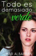 Todo es demasiado verde... (Edward y Bella) by MarAlbarran