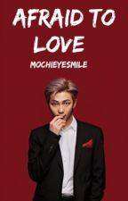 Afraid To Love - RM  by mochieyesmile