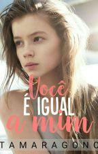 VOCÊ É IGUAL A MIM - [Repostando] by Tamaragonc