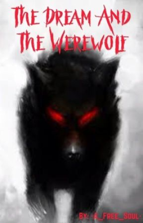 The Dream and the Werewolf by -A_Free_Soul-