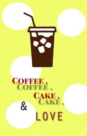 Coffee, Cake, and Love by MahyGabal