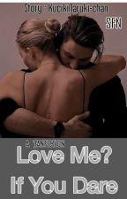 Love Me? If You Dare (Fanfiction) by KucikiNaruki-chan