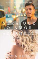 Será que o Amor Adormece? (Duologia - Ai o Amor Acontece) by CassinhaAguiar
