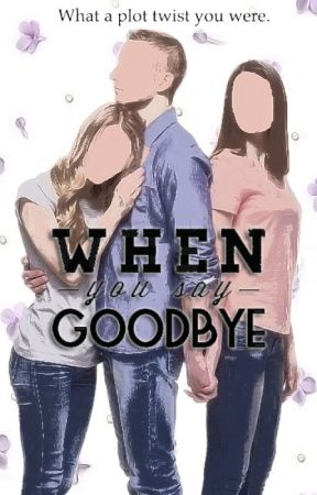 When you Say Goodbye by Eloise2424