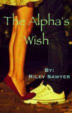 The Alpha's Wish by Riley_Sawyer_13