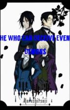 He Who Can Deceive Even Demons (Black Butler x FTM reader) by elliotbyrne