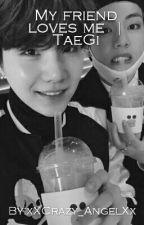 My friend loves me  |TaeGi by Kosmita_Taehyunga