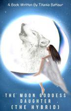 Moon Goddess Daughter (The Hybrid) by TitaniaSattaur