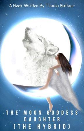 Moon Goddess Daughter (The Hybrid) by NikitaUchiha