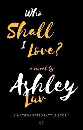 Who Shall I Love? (a NateWantsToBattle story) by AshKillsYou15