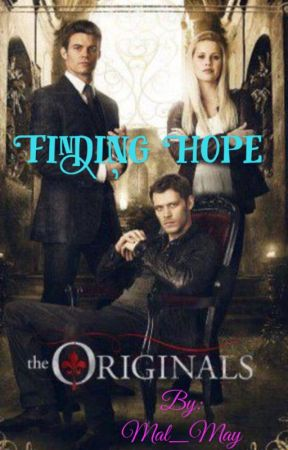 Finding Hope       (A Mikaelson fanfic) by Mal_May