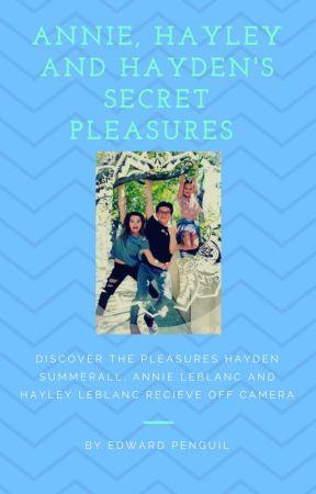 Annie, Hayley & Hayden's Secret Pleasures ~ Annie Leblanc Fanfiction COMPLETE by edwardpenguil