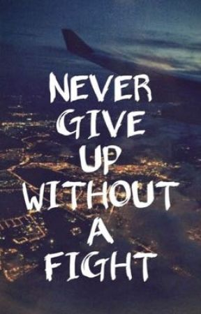 Never give up without a fight by Abbygrenoble