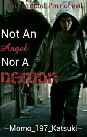 Not An Angel Nor A Demon by Momo_197_Katsuki