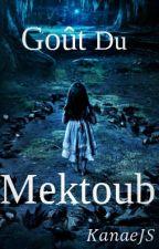 Goût du Mektoub (Tome1) by ImaneJS