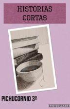 Historias cortas  by Pichucornio