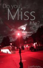 Do You Miss Me? (Gerard Way x Reader) by LostPotato_