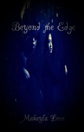 Beyond The Edge by Makayla-Love