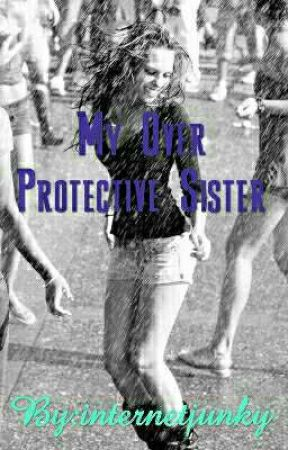 My Over Protective Sister  by internetjunky
