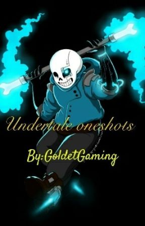 Undertale oneshots by GoldetGaming