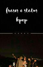 Frases e Status: Kpop by Deanelas