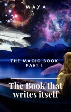 THE BOOK THAT WRITES ITSELF - THE MAGIC BOOK (PART I) Rank #16 and going up!!! by Maya-from-future