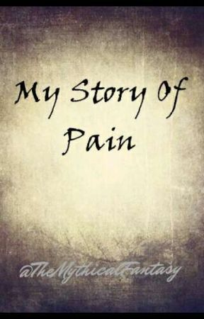 The Story of pain (my story) by TheMythicalFantasy