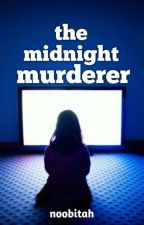 The Midnight Murderer 1 (✔COMPLETED) by Chasingjeopardy