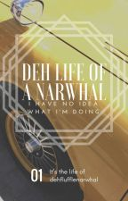 Deh Life Of A Narwhal by DehFluffleNarwhal