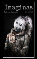 Imaginas |Sabrina Carpenter y tú| by Shey5799
