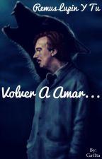 Volver a amar... (Remus Lupin y tú) by Gat1ta