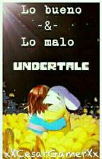 ~•Lo bueno y lo malo•~ Undertale by xXCesarGamerXx